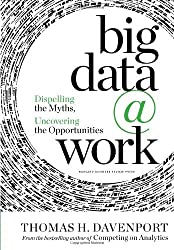 Big Data at Work: Dispelling the Myths, Uncovering the Opportunities.