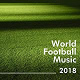 World Football Music 2018 - Win the Cup! with the Latest Best Workout Music