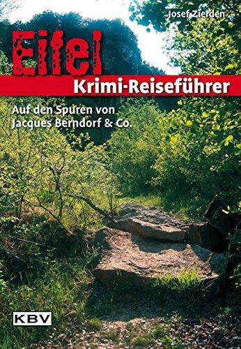 Eifel Krimi-Reiseführer: Auf den Spuren von Jacques Berndorf & Co