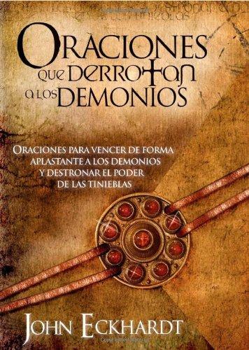 Oraciones Que Derrotan los Demonios por John Eckhardt
