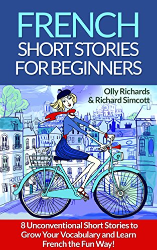 Short Stories in French for Beginners: Read for pleasure at your level, expand your vocabulary and learn French the fun way! (French Edition)