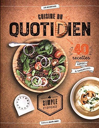 Cuisine du quotidien : 40 recettes rapides et savoureuses