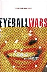 Eyeball Wars: A Novel of Dot-Com Intrigue by David Meerman Scott (2001-04-06)