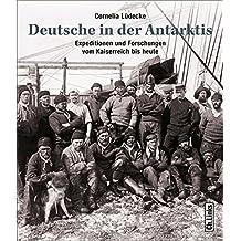 Deutsche in der Antarktis: Expeditionen und Forschungen vom Kaiserreich bis heute