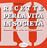 Scarica Libro Ricette per la vita in societa Organizza le tue serate con classe e sicurezza (PDF,EPUB,MOBI) Online Italiano Gratis