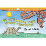 What's Older Than a Giant Tortoise? (Wells of Knowledge Science (Paperback))
