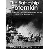 The Battleship Potemkin: The History and Legacy of the Famous Mutiny aboard the Russian Ship  (English Edition)
