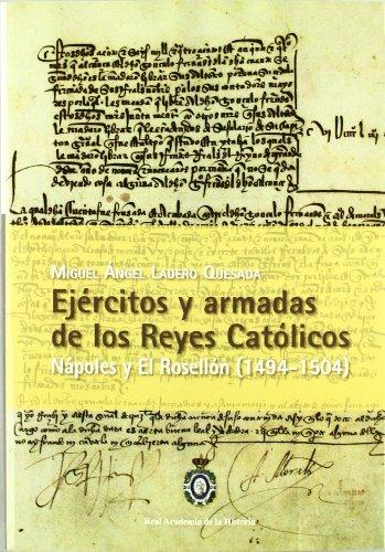 Ejércitos y Armadas de los Reyes Católicos. Nápoles y El Rosellón (1494-1504). (Otras publicaciones.) por Miguel Angel Ladero Quesada