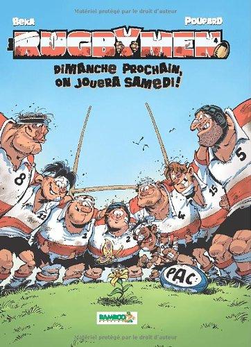 Les Rugbymen T4: Dimanche prochain, on jouera samedi.