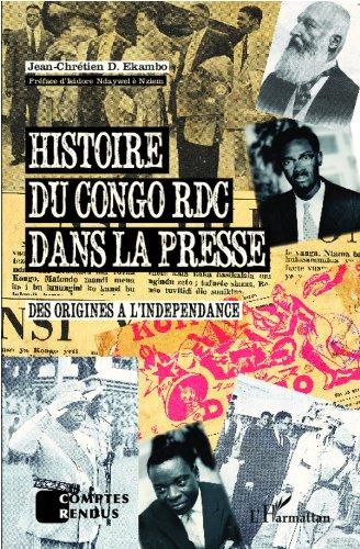 Histoire du Congo RDC dans la presse: Des origines à l'indépendance (Comptes Rendus) par Jean-Chrétien D Ekambo