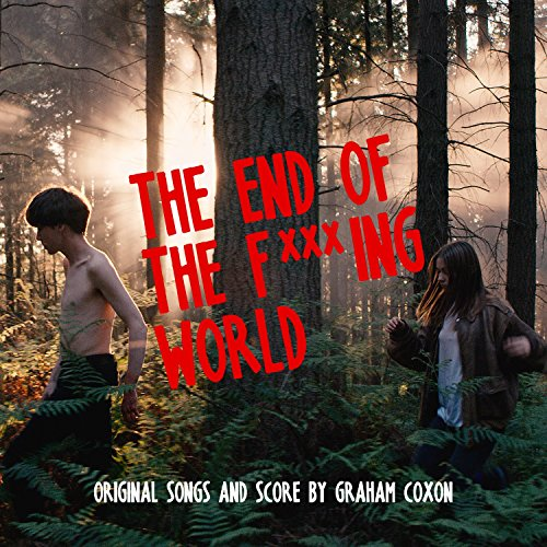 The End Of The F***ing World (Original Songs and Score) [VINYL]