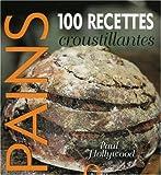 Pains : 100 Recettes croustillantes