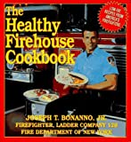 The Healthy Firehouse Cookbook: Low-Fat Recipes from America's Firefighters by Joseph T., Jr. Bonanno (1995-02-01)