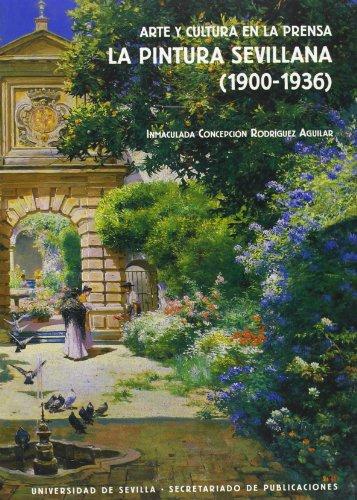 Arte y Cultura en la Prensa.: La pintura sevillana (1900-1936) (Serie Arte) por Inmaculada Concepción Rodríguez Aguilar