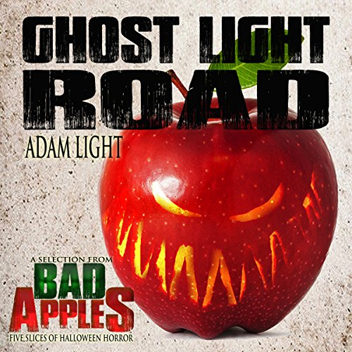 Ghost Light Road: A Selection from Bad Apples: Five Slices of Halloween Horror (Ghost Halloween Lights)