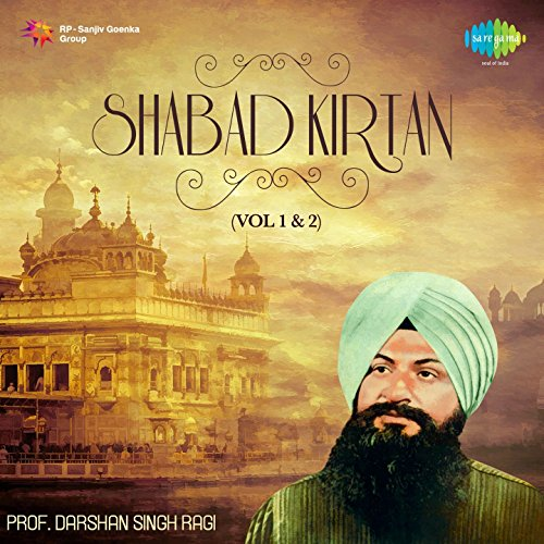 Shabad Kirtan : Prof. Darshan Singh Ragi Vol. 1 & 2