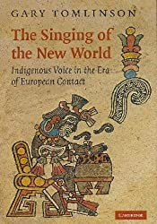 [(The Singing of the New World: Indigenous Voice in the Era of European Contact)] [Author: Gary Tomlinson] published on (August, 2007)
