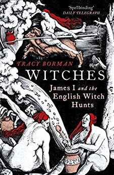 Witches: A Tale of Sorcery, Scandal and Seduction by [Borman, Tracy]