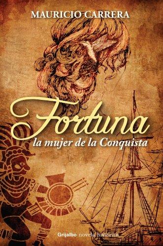 Fortuna, la mujer de la Conquista por Mauricio Carrera