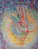 Vedisches Wissen für ein neues Bewusstsein