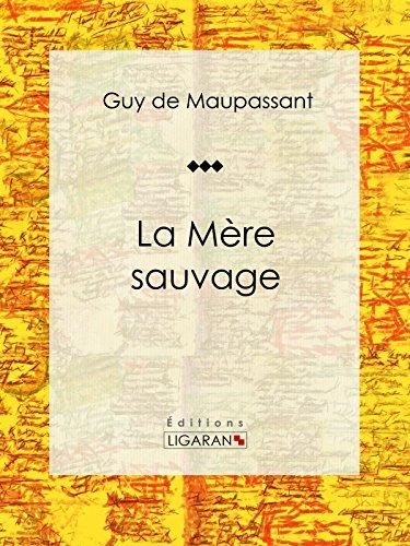 La Mère Sauvage: Nouvelle historique par Guy de Maupassant