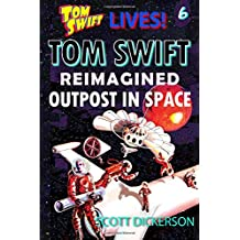 Tom Swift Lives! Outpost in Space (Tom Swift reimagined!)