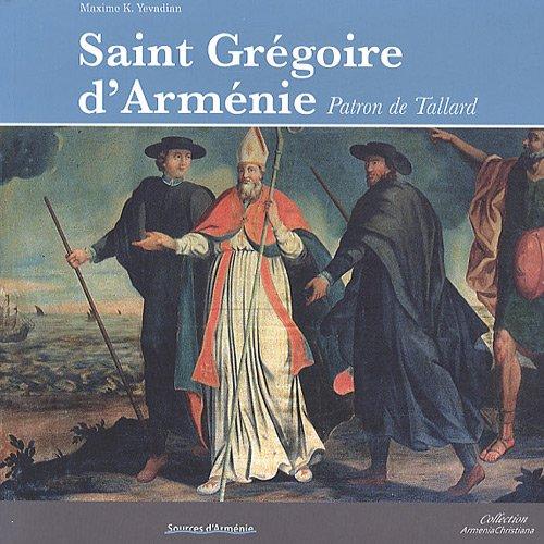 Saint Grégoire d'Arménie, patron de Tallard - Sur les traces d'un évêque d'Arménie évangélisateur des Alpes par K. Yevadian Maxime
