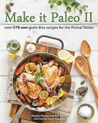 Make it Paleo II: Over 175 New Grain-Free Recipes for the Primal Palate by Hayley Mason (2015-02-17)