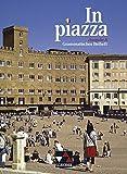 In piazza A / In piazza A Grammatisches Beiheft: Unterrichtswerk für Italienisch (Sekundarstufe II) / Unterrichtswerk für Italienisch (Sekundarstufe II)