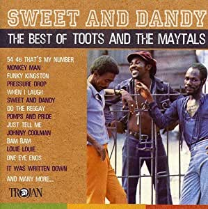 Sweet And Dandy The Best Of Toots And The Maytals Amazon