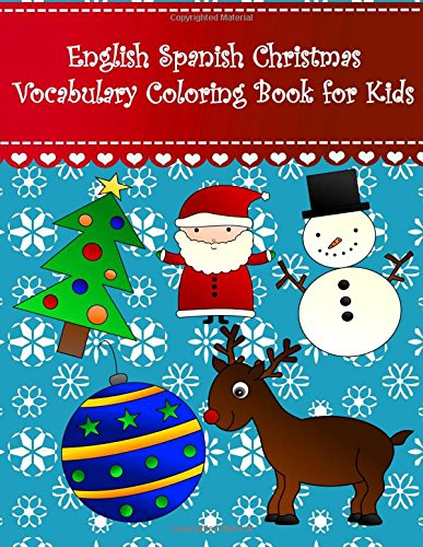 English Spanish Christmas Vocabulary Coloring Book for Kids: English Spanish christmas language learning coloring book Large pictures with santa holly ... ornament bird train turkey wreath and dove par Brothergravydesigns