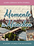 Learn German with Stories: Momente in M�nchen - 10 Short Stories for Beginners (Dino lernt Deutsch 4)