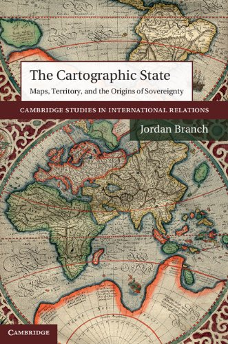 The Cartographic State: Maps, Territory, and the Origins of Sovereignty (Cambridge Studies in International Relations Book 127) (English Edition)