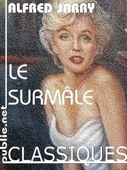 Le Surmâle: roman moderne (ô combien, ajouterions-nous!) par [Jarry, Alfred]