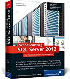 Schnelleinstieg SQL Server 2012: Inkl. zahlreicher Praxisworkshops - Backup, Server-Sicherheit, Skalierbarkeit, Performance-Tuning, Troubleshooting, BI, T-SQL u.v.m. (Galileo Computing)