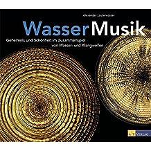 Wasser - Musik: Geheimnis und Schönheit im Zusammenspiel von Wasser- und Klangwellen
