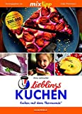 mixtipp Lieblings-Kuchen: Kochen mit dem Thermomix: Kochen mit dem Thermomix®