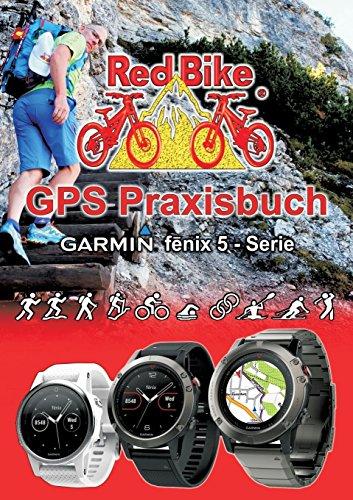 GPS Praxisbuch Garmin fenix 5 -Serie: Praxis- und modellbezogen für einen leichten Einstieg (GPS Praxisbuch-Reihe von Red Bike) Fenix-serie