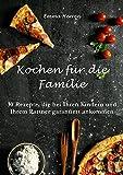 Kochen für die Familie: Familienkochbuch mit Rezepten für jedermann: 30 Rezepte, die bei Ihren Kindern und Ihrem Partner garantiert ankommen