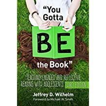 """""""You Gotta BE the Book"""": Teaching Engaged and Reflective Reading with Adolescents"""