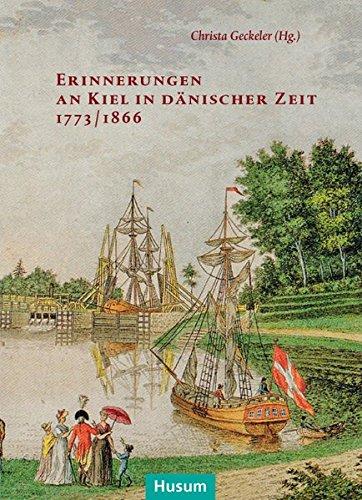 Erinnerungen an Kiel in dänischer Zeit 1773/1866