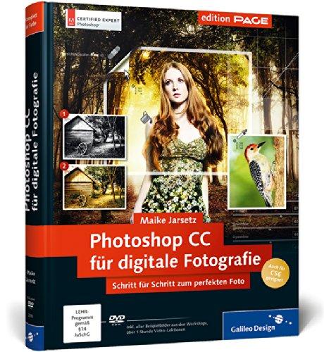 Photoshop CC für digitale Fotografie: Schritt für Schritt zum perfekten Foto, auch für CS6 geeignet (Galileo - Bridge-foto-bearbeiten