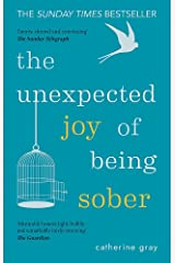 The Unexpected Joy of Being Sober: Discovering a happy, healthy, wealthy alcohol-free life Paperback