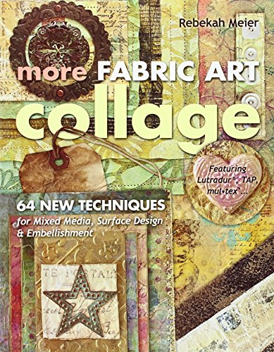 More Fabric Art Collage: 64 New Techniques for Mixed Media, Surface Design & Embellishment: Featuring Lutradur, TAP, Mul-tex