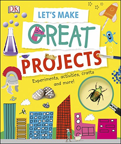 Let's Make Great Projects: Experiments to Try, Crafts to Create, and Lots to Learn! (Dk) (English Edition)