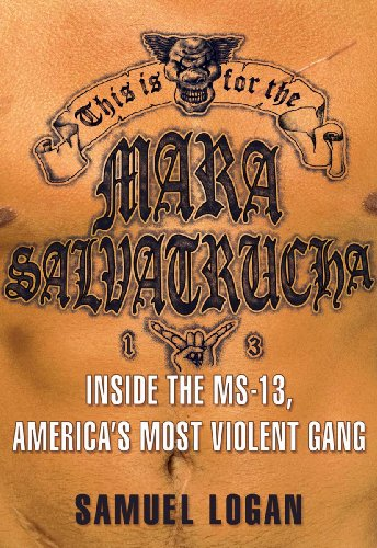 This Is for the Mara Salvatrucha: Inside the MS-13, America's Most Violent Gang (English Edition)
