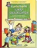 Kunterbunte Schulgeschichten: Die schönsten Vorlesegeschichten von Isabel Abedi, Christine Nöstlinger, Katja Reider u.a.