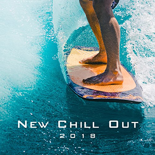 New Chill Out 2018 - Modern Sounds, Fresh Energy, New Relax (Musik Chill-out)