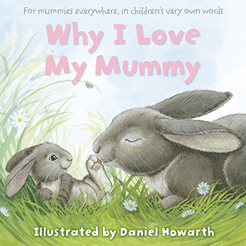 Why I love my mummy : for mummies everywhere, in children's very own words
