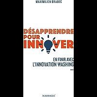 Désapprendre pour innover: En finir avec l'innovation washing (Gestion, Entreprise, Finance)